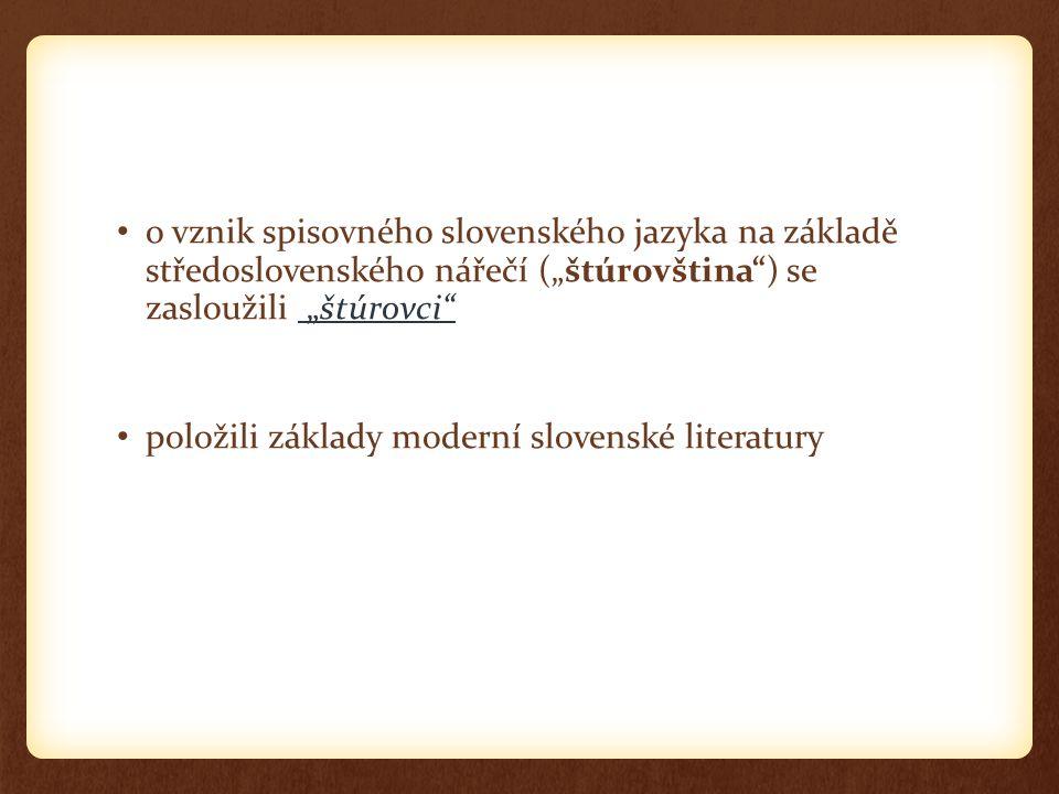 """o vznik spisovného slovenského jazyka na základě středoslovenského nářečí (""""štúrovština ) se zasloužili """"štúrovci"""