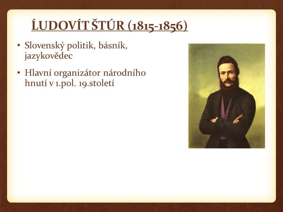 ĹUDOVÍT ŠTÚR (1815-1856) Slovenský politik, básník, jazykovědec