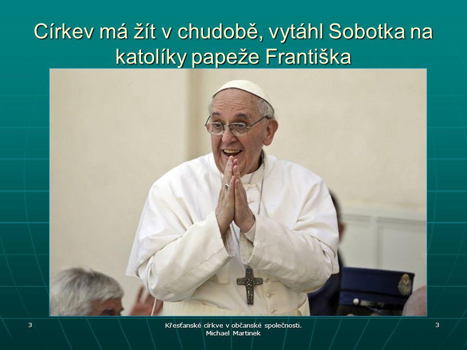 Církev má žít v chudobě, vytáhl Sobotka na katolíky papeže Františka