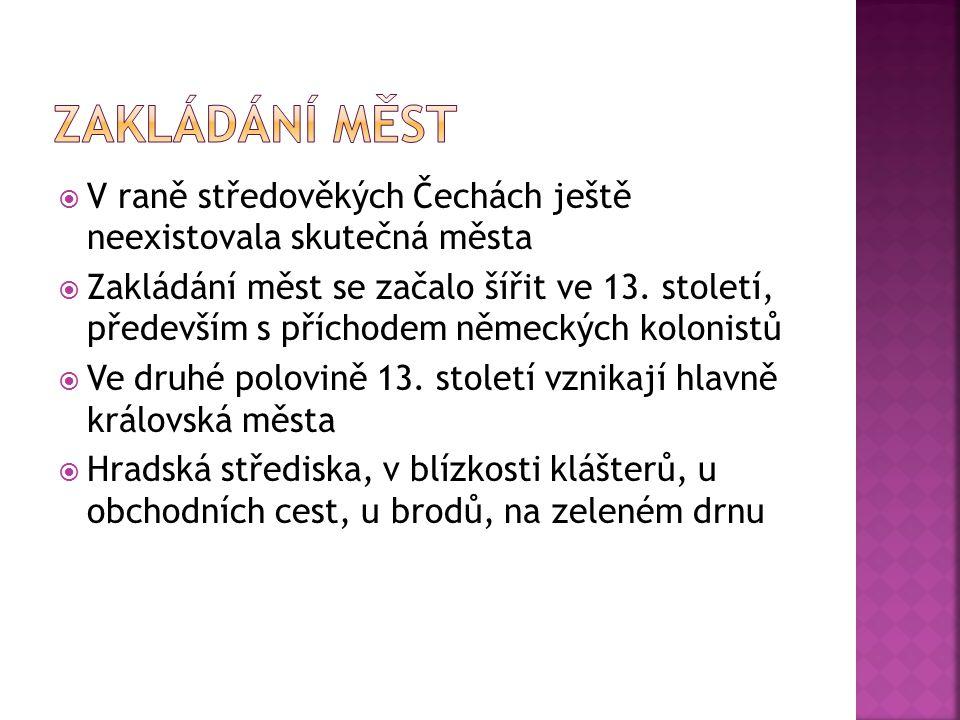 ZAKLÁDÁNÍ MĚST V raně středověkých Čechách ještě neexistovala skutečná města.