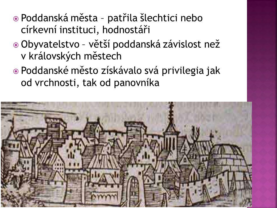 Poddanská města – patřila šlechtici nebo církevní instituci, hodnostáři