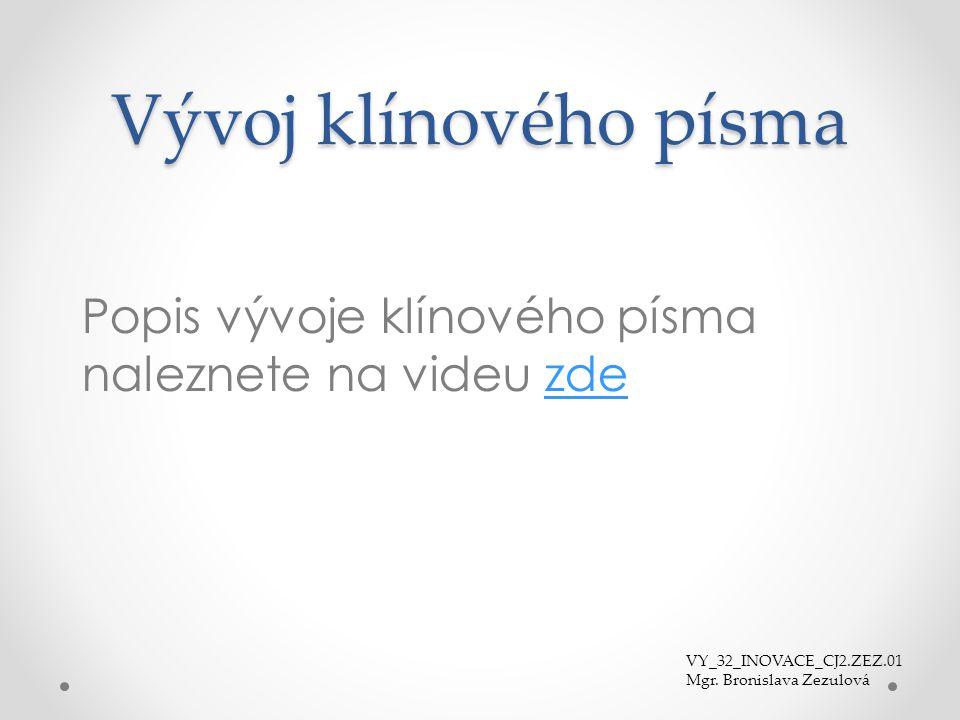 Vývoj klínového písma Popis vývoje klínového písma naleznete na videu zde. VY_32_INOVACE_CJ2.ZEZ.01.
