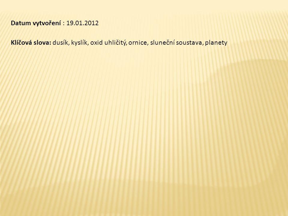 Datum vytvoření : 19.01.2012 Klíčová slova: dusík, kyslík, oxid uhličitý, ornice, sluneční soustava, planety.