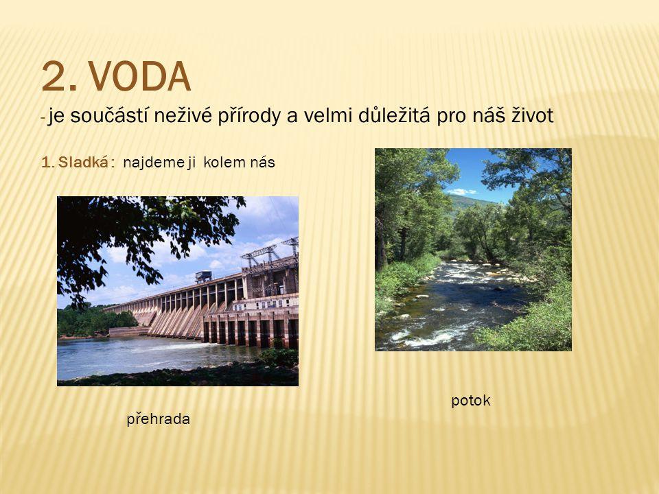 2. VODA - je součástí neživé přírody a velmi důležitá pro náš život