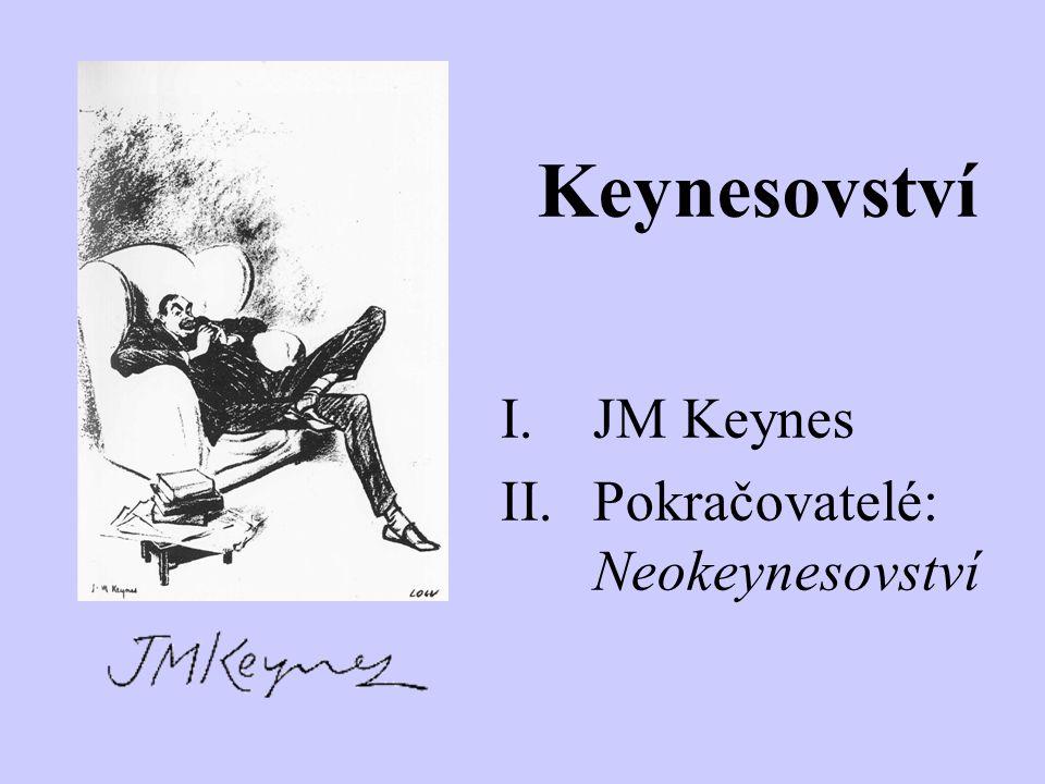 Keynesovství JM Keynes Pokračovatelé: Neokeynesovství