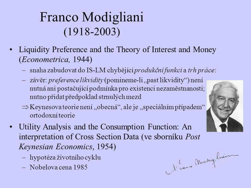 Franco Modigliani ( ) Liquidity Preference and the Theory of Interest and Money (Econometrica, 1944)