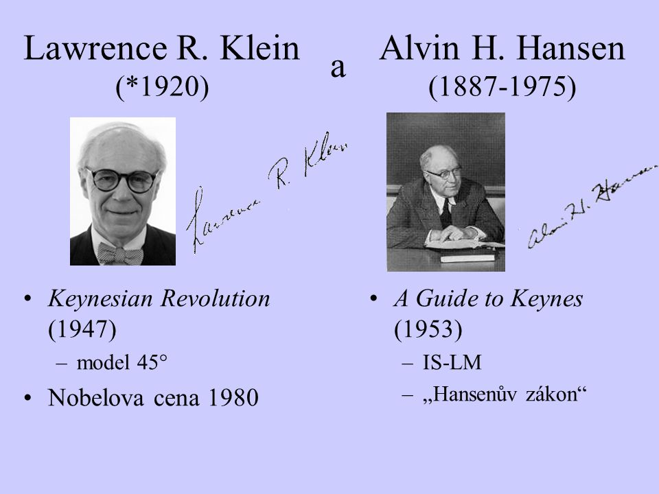 Alvin H. Hansen (1887-1975) Lawrence R. Klein (*1920) a