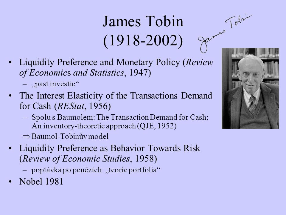 James Tobin ( ) Liquidity Preference and Monetary Policy (Review of Economics and Statistics, 1947)