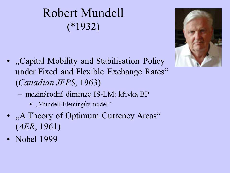 "Robert Mundell (*1932) ""Capital Mobility and Stabilisation Policy under Fixed and Flexible Exchange Rates (Canadian JEPS, 1963)"