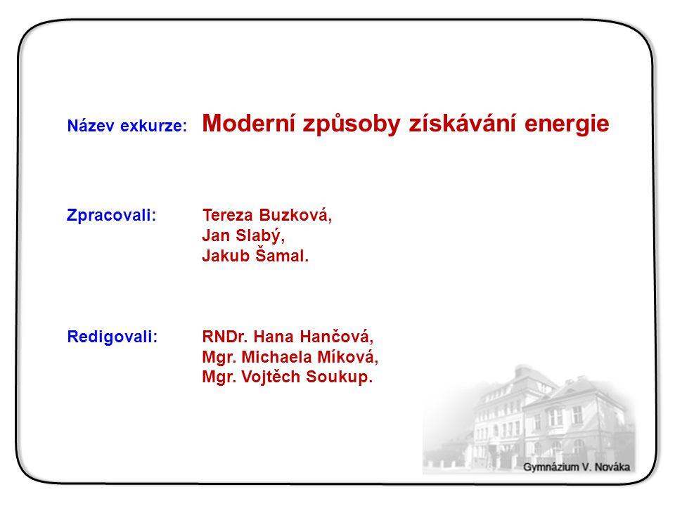 Název exkurze:. Moderní způsoby získávání energie Zpracovali: