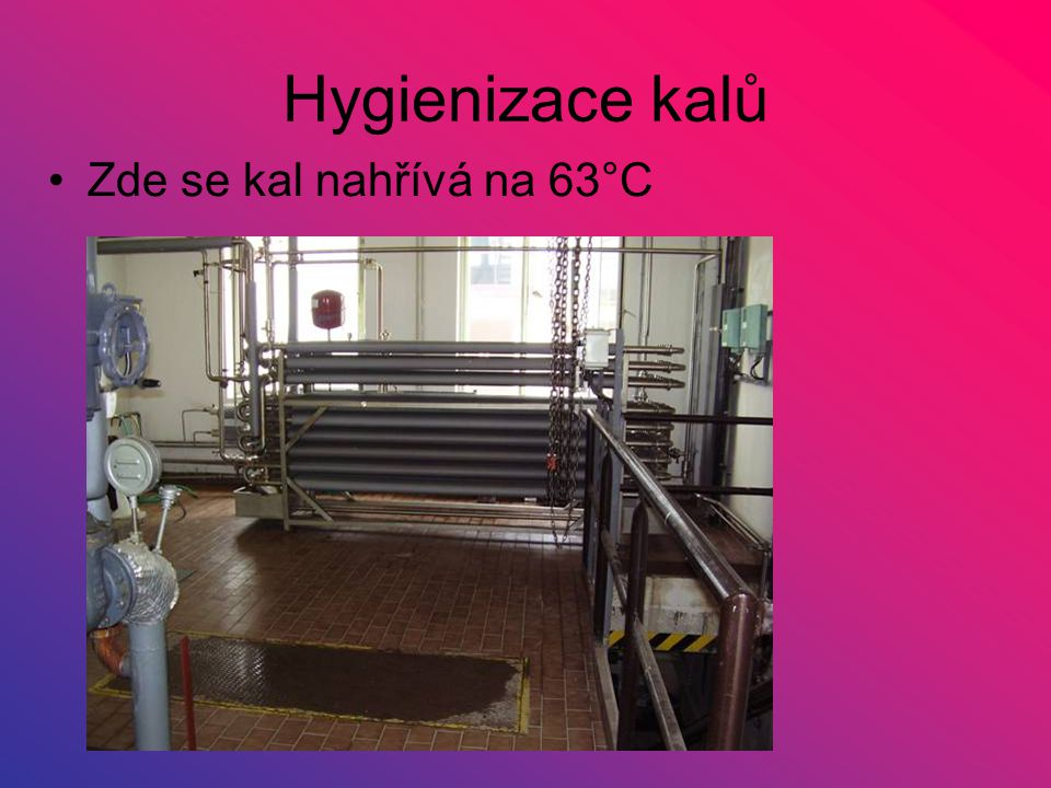 Hygienizace kalů Zde se kal nahřívá na 63°C
