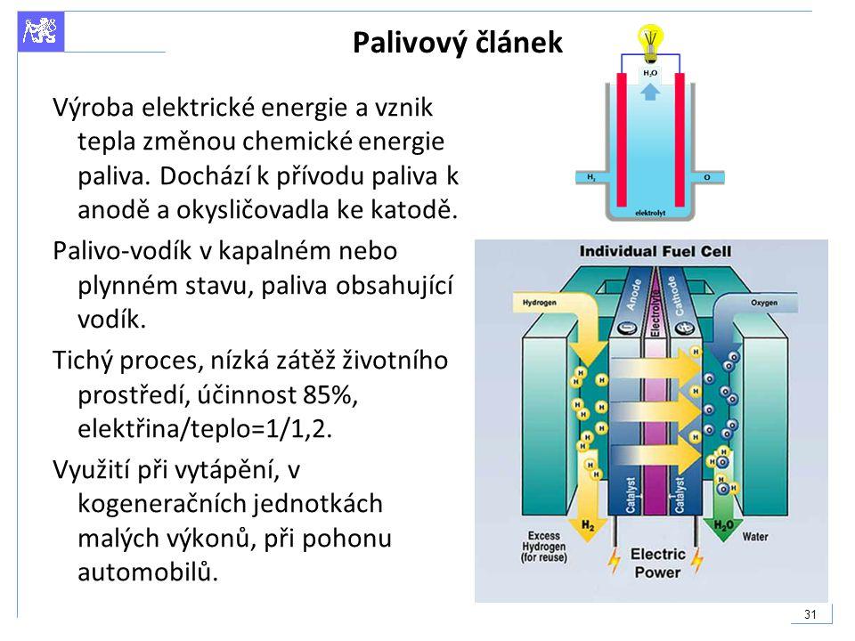 Palivový článek Výroba elektrické energie a vznik tepla změnou chemické energie paliva. Dochází k přívodu paliva k anodě a okysličovadla ke katodě.