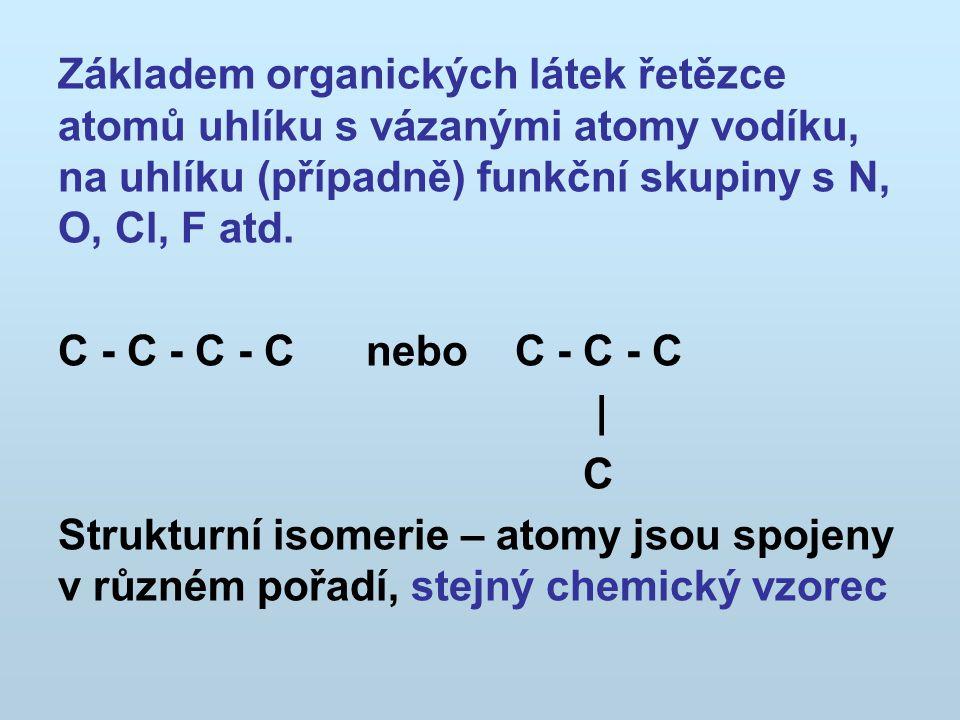 Základem organických látek řetězce atomů uhlíku s vázanými atomy vodíku, na uhlíku (případně) funkční skupiny s N, O, Cl, F atd.