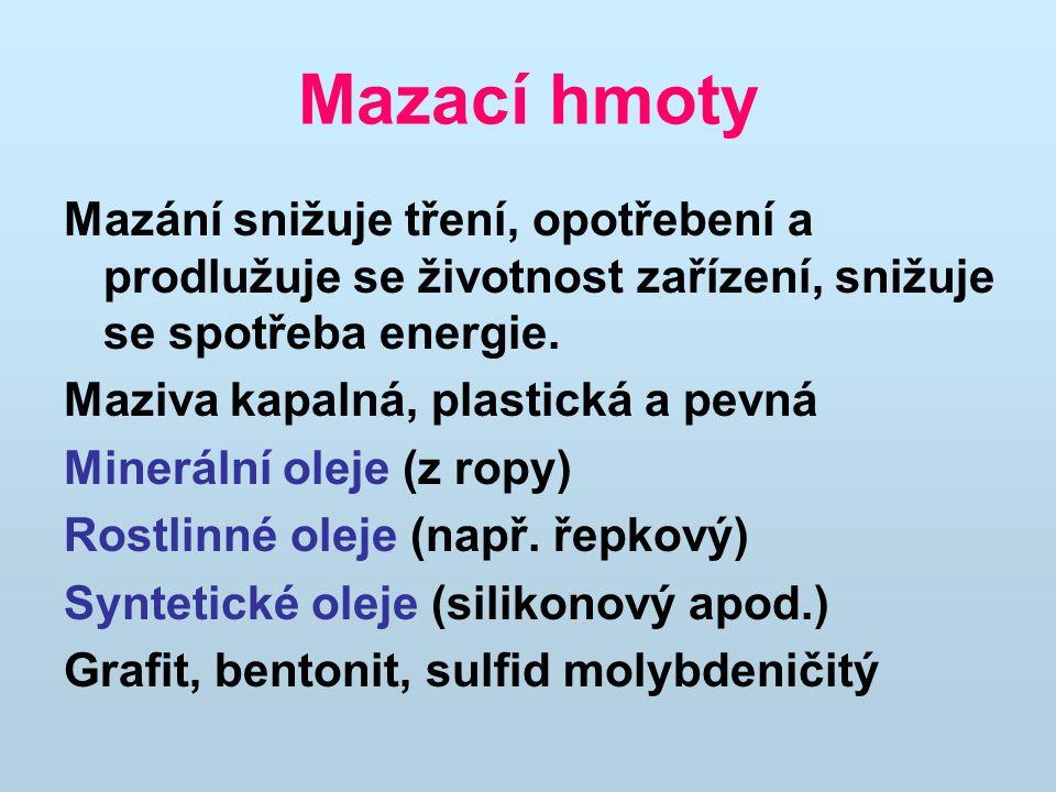Mazací hmoty Mazání snižuje tření, opotřebení a prodlužuje se životnost zařízení, snižuje se spotřeba energie.