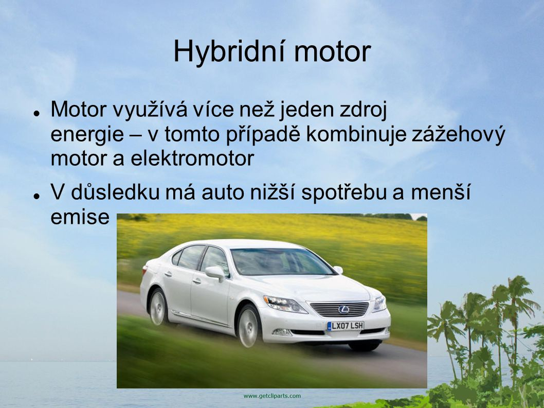 Hybridní motor Motor využívá více než jeden zdroj energie – v tomto případě kombinuje zážehový motor a elektromotor.