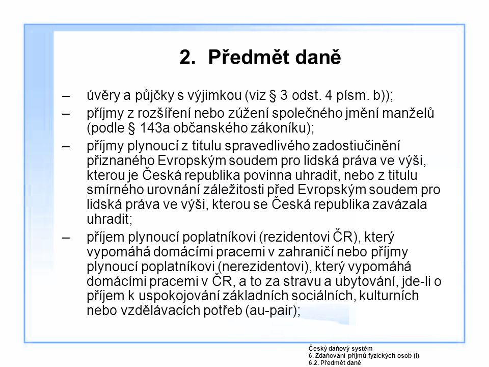 2. Předmět daně úvěry a půjčky s výjimkou (viz § 3 odst. 4 písm. b));