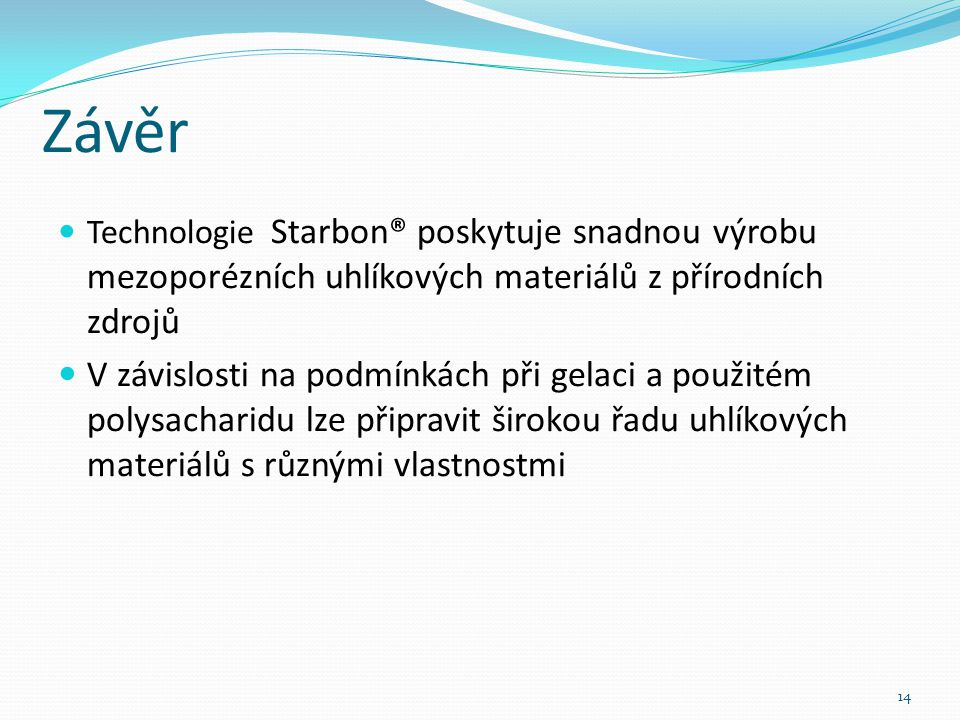 Závěr Technologie Starbon® poskytuje snadnou výrobu mezoporézních uhlíkových materiálů z přírodních zdrojů.
