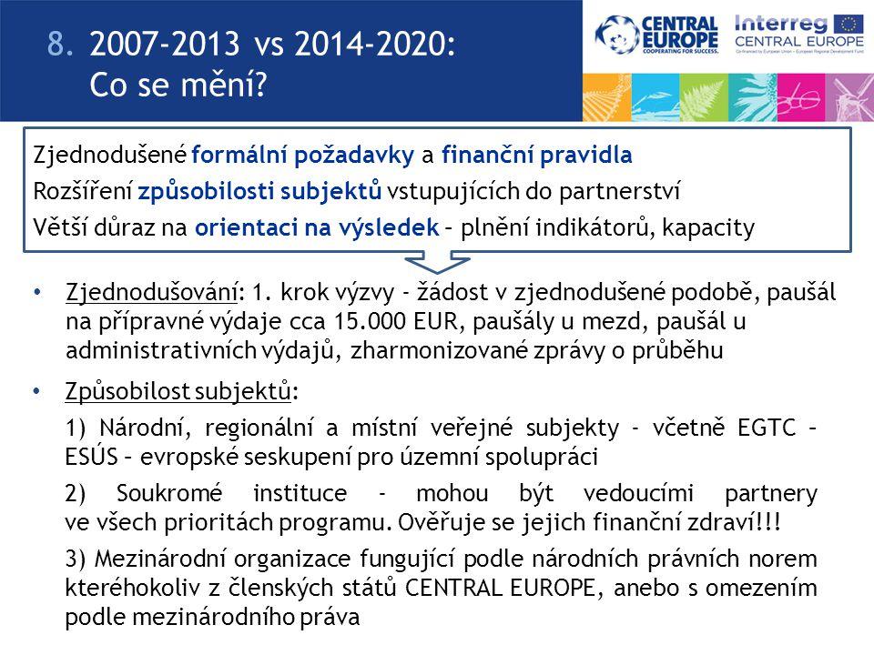 8. 2007-2013 vs 2014-2020: Co se mění Zjednodušené formální požadavky a finanční pravidla.