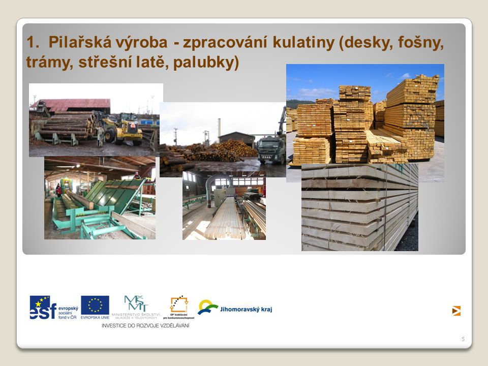 1. Pilařská výroba - zpracování kulatiny (desky, fošny,