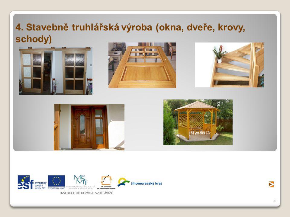 4. Stavebně truhlářská výroba (okna, dveře, krovy, schody)