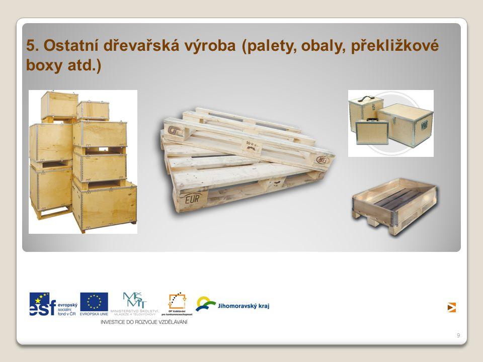 5. Ostatní dřevařská výroba (palety, obaly, překližkové boxy atd.)