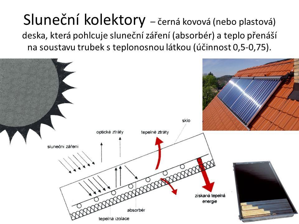 Sluneční kolektory – černá kovová (nebo plastová) deska, která pohlcuje sluneční záření (absorbér) a teplo přenáší na soustavu trubek s teplonosnou látkou (účinnost 0,5-0,75).