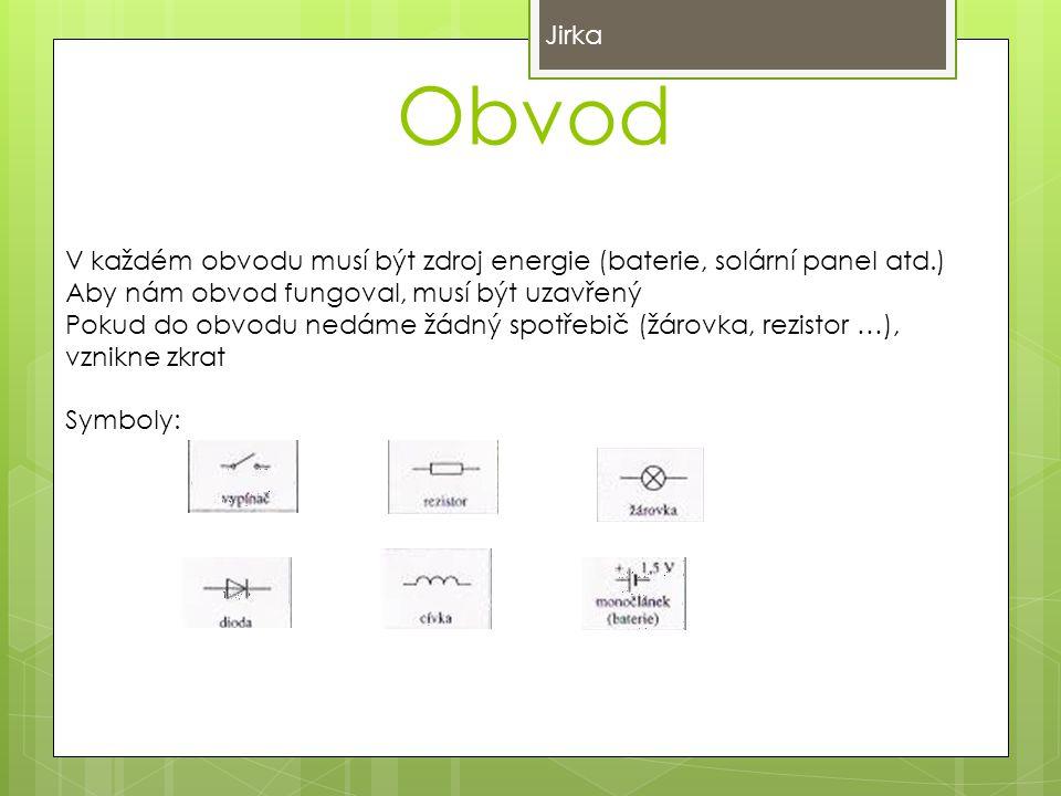 Jirka Obvod. V každém obvodu musí být zdroj energie (baterie, solární panel atd.) Aby nám obvod fungoval, musí být uzavřený.