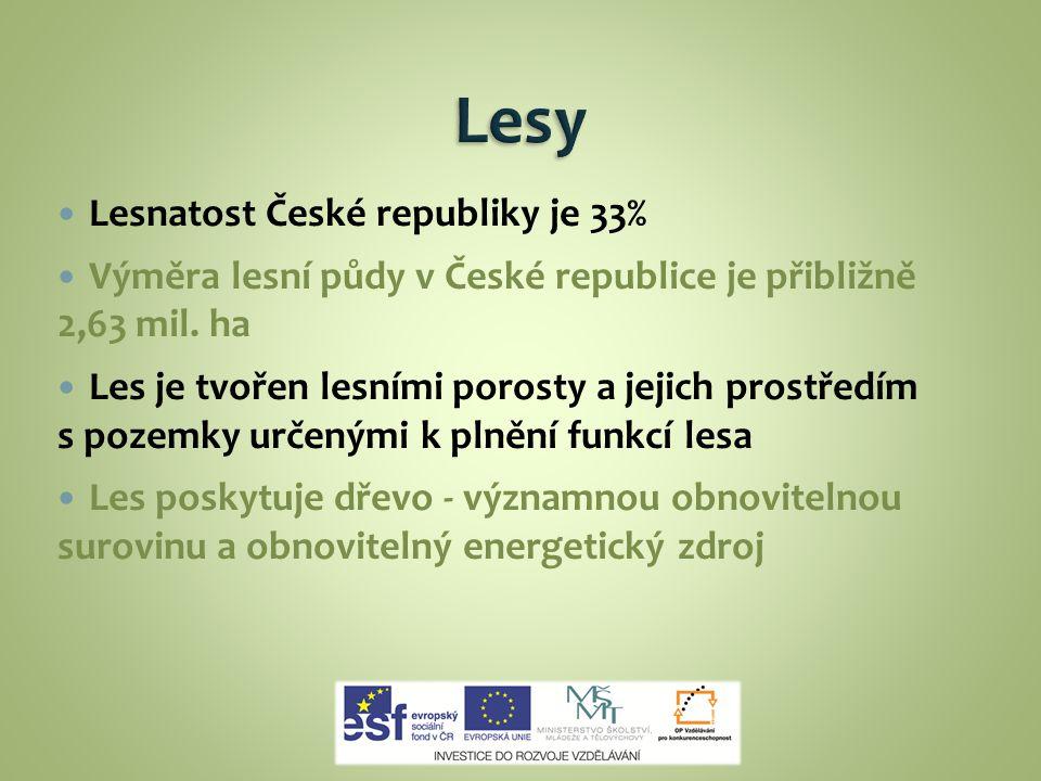 Lesy Lesnatost České republiky je 33%