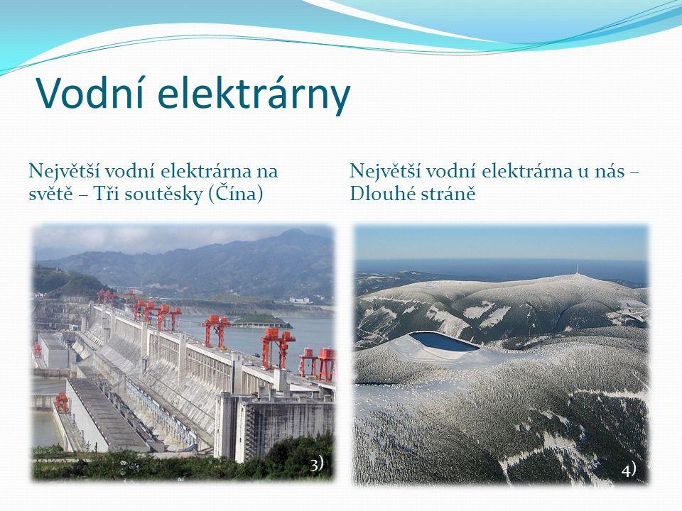 Vodní elektrárny Největší vodní elektrárna na světě – Tři soutěsky (Čína) Největší vodní elektrárna u nás – Dlouhé stráně.