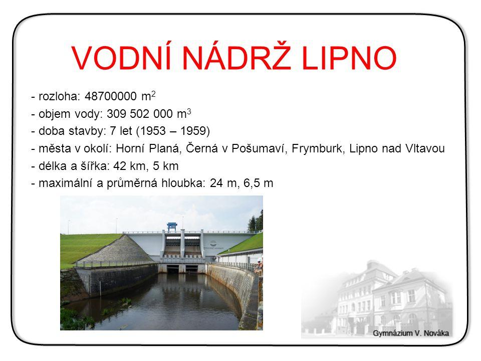 VODNÍ NÁDRŽ LIPNO rozloha: 48700000 m2 objem vody: 309 502 000 m3
