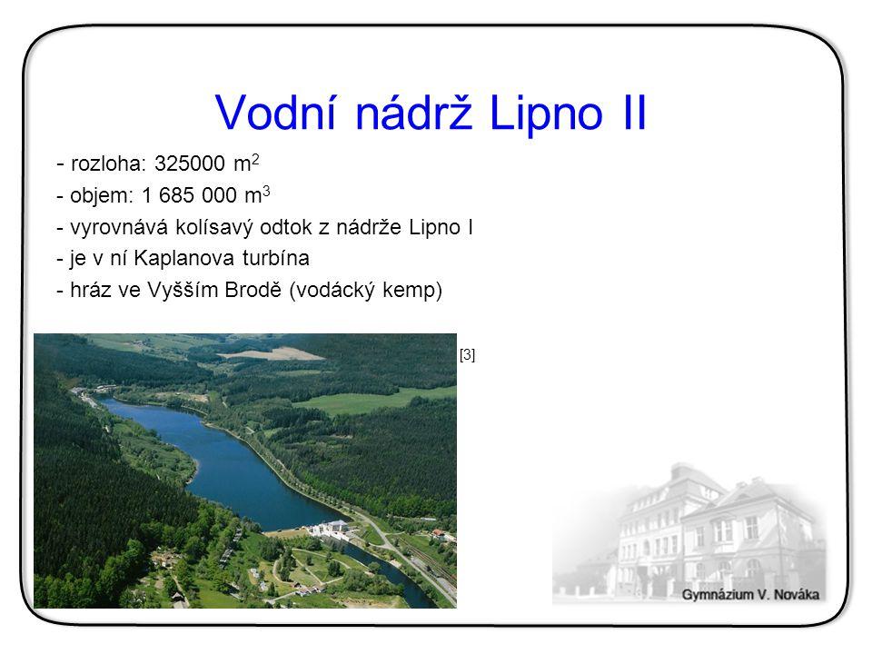 Vodní nádrž Lipno II - rozloha: 325000 m2 objem: 1 685 000 m3