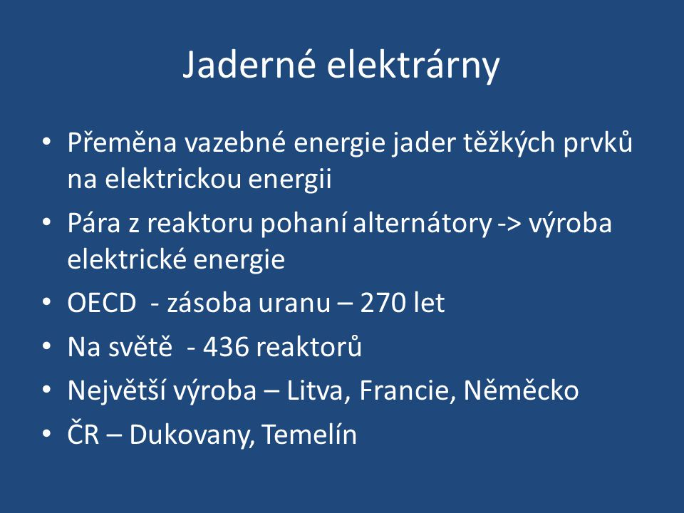 Jaderné elektrárny Přeměna vazebné energie jader těžkých prvků na elektrickou energii.