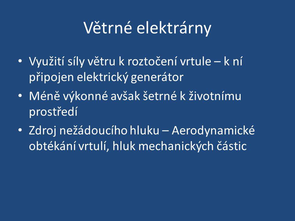 Větrné elektrárny Využití síly větru k roztočení vrtule – k ní připojen elektrický generátor. Méně výkonné avšak šetrné k životnímu prostředí.