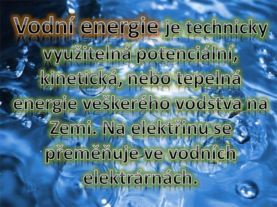 Vodní energie je technicky využitelná potenciální, kinetická, nebo tepelná energie veškerého vodstva na Zemi. Na elektřinu se přeměňuje ve vodních elektrárnách.
