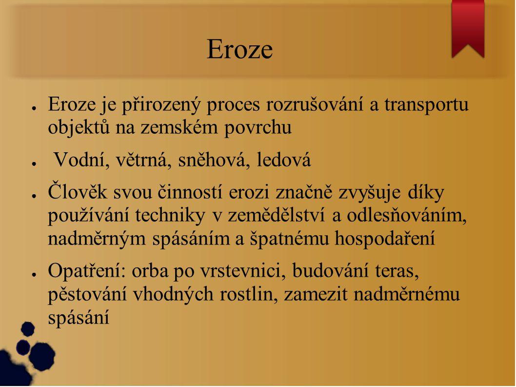 Eroze Eroze je přirozený proces rozrušování a transportu objektů na zemském povrchu. Vodní, větrná, sněhová, ledová.
