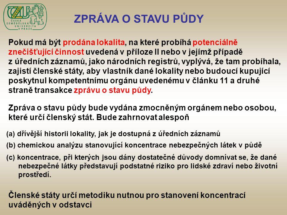 ZPRÁVA O STAVU PŮDY Pokud má být prodána lokalita, na které probíhá potenciálně. znečišťující činnost uvedená v příloze II nebo v jejímž případě.