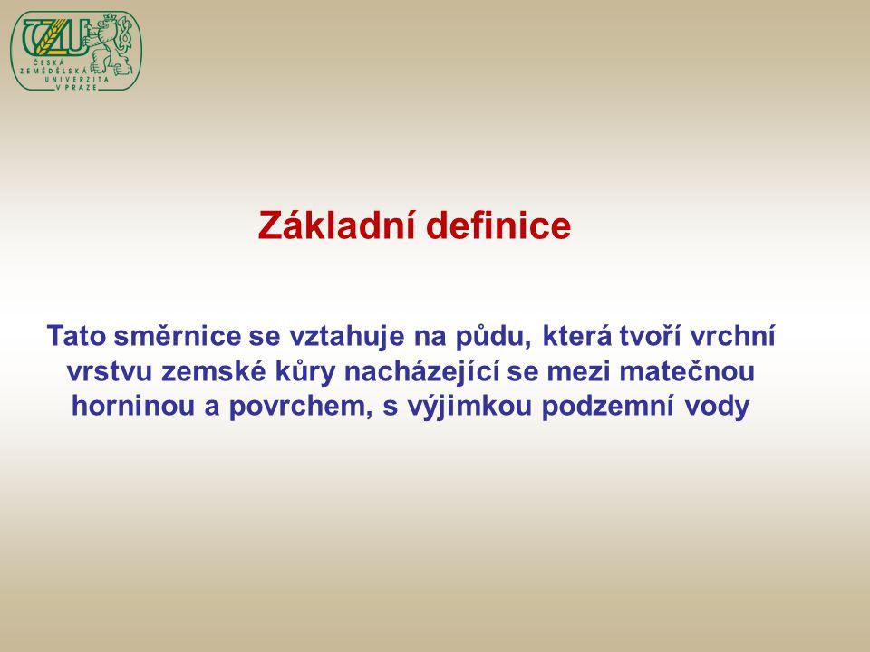 Základní definice Tato směrnice se vztahuje na půdu, která tvoří vrchní. vrstvu zemské kůry nacházející se mezi matečnou.