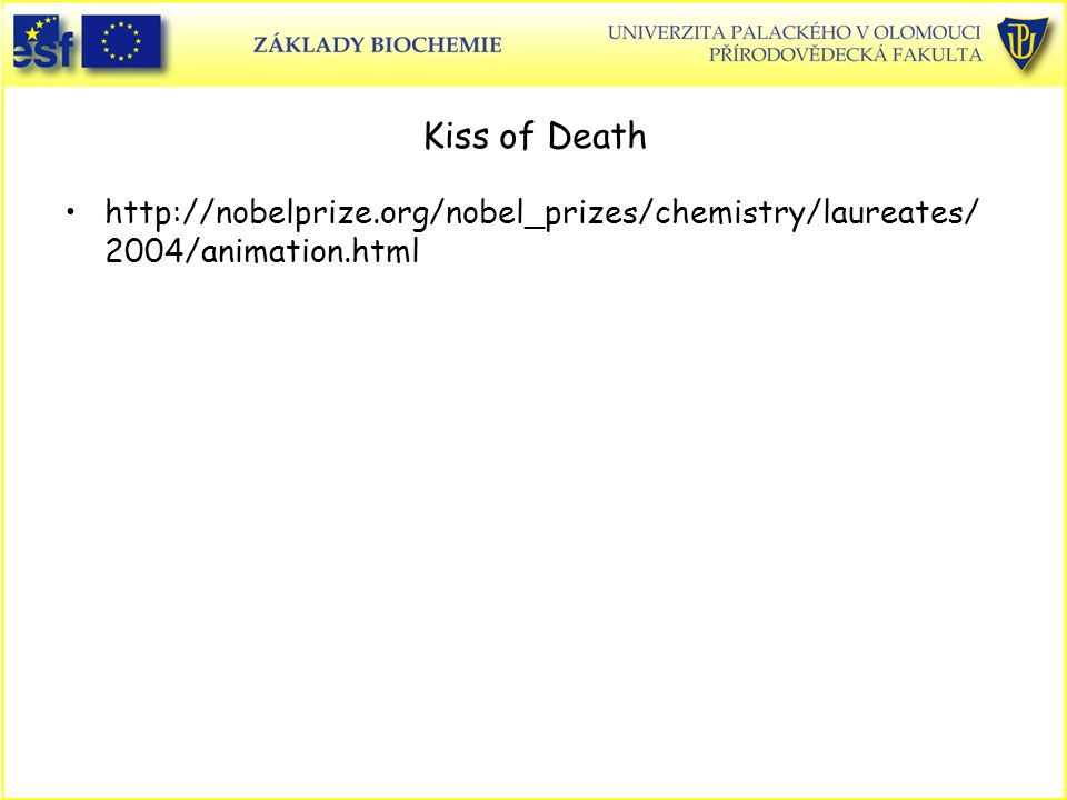 Kiss of Death http://nobelprize.org/nobel_prizes/chemistry/laureates/2004/animation.html