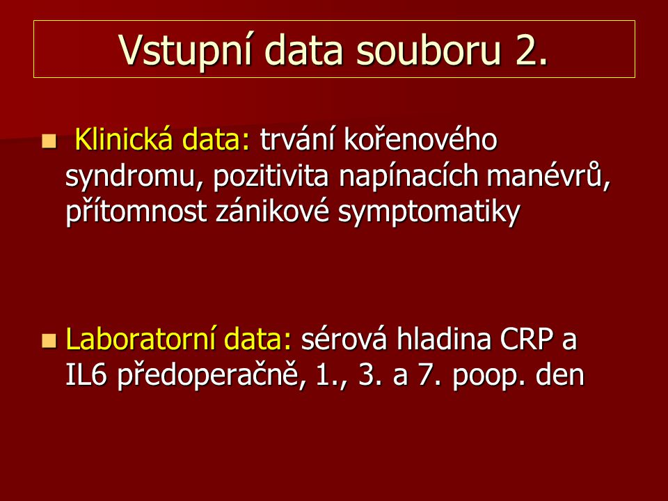 Vstupní data souboru 2. Klinická data: trvání kořenového syndromu, pozitivita napínacích manévrů, přítomnost zánikové symptomatiky.
