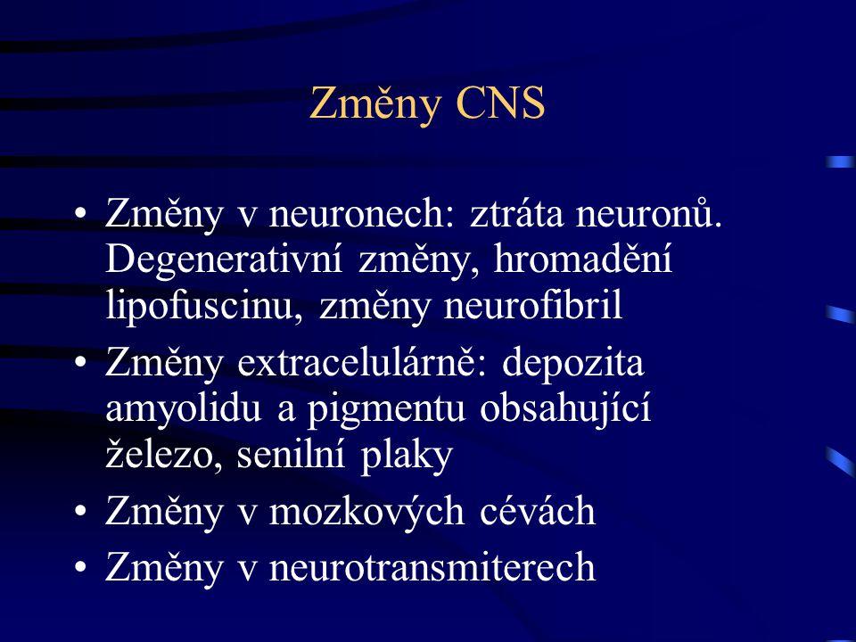 Změny CNS Změny v neuronech: ztráta neuronů. Degenerativní změny, hromadění lipofuscinu, změny neurofibril.