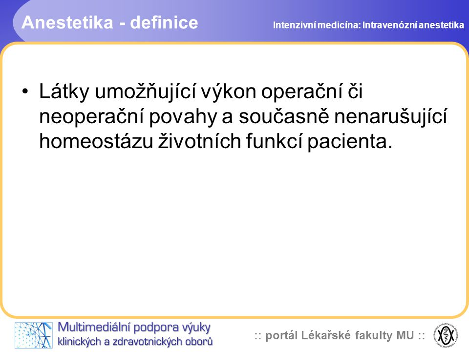 Anestetika - definice Intenzivní medicína: Intravenózní anestetika.