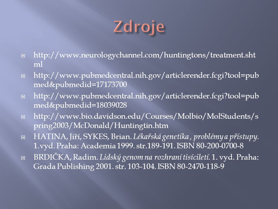 Zdroje http://www.neurologychannel.com/huntingtons/treatment.shtml