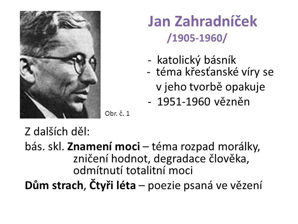 Jan Zahradníček /1905-1960/ - katolický básník - téma křesťanské víry se.