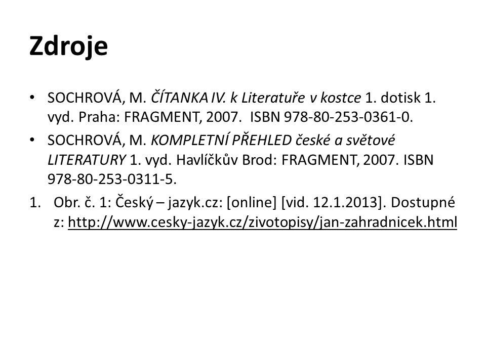 Zdroje SOCHROVÁ, M. ČÍTANKA IV. k Literatuře v kostce 1. dotisk 1. vyd. Praha: FRAGMENT, 2007. ISBN 978-80-253-0361-0.