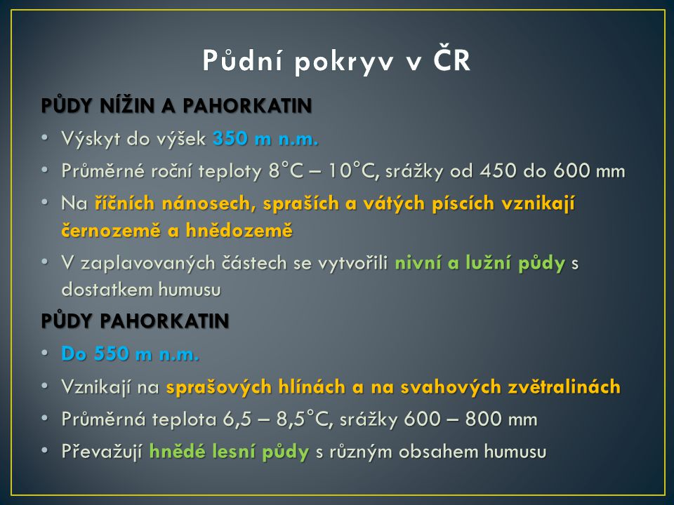 Půdní pokryv v ČR PŮDY NÍŽIN A PAHORKATIN Výskyt do výšek 350 m n.m.