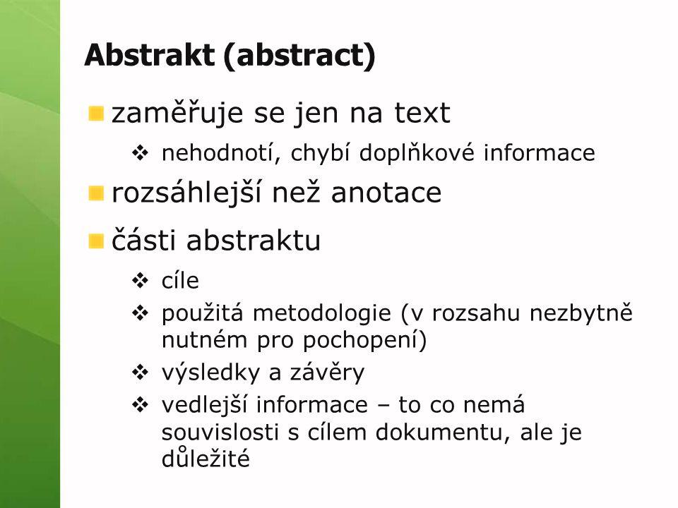 Abstrakt (abstract) zaměřuje se jen na text rozsáhlejší než anotace