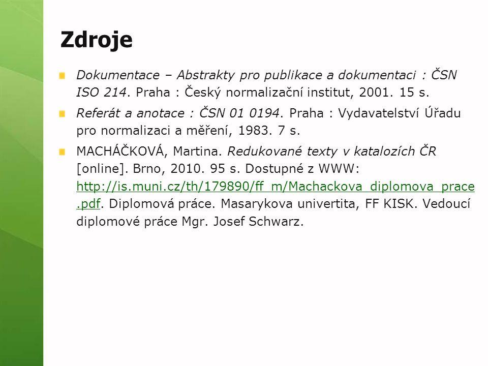 Zdroje Dokumentace – Abstrakty pro publikace a dokumentaci : ČSN ISO 214. Praha : Český normalizační institut, 2001. 15 s.