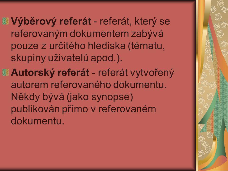 Výběrový referát - referát, který se referovaným dokumentem zabývá pouze z určitého hlediska (tématu, skupiny uživatelů apod.).