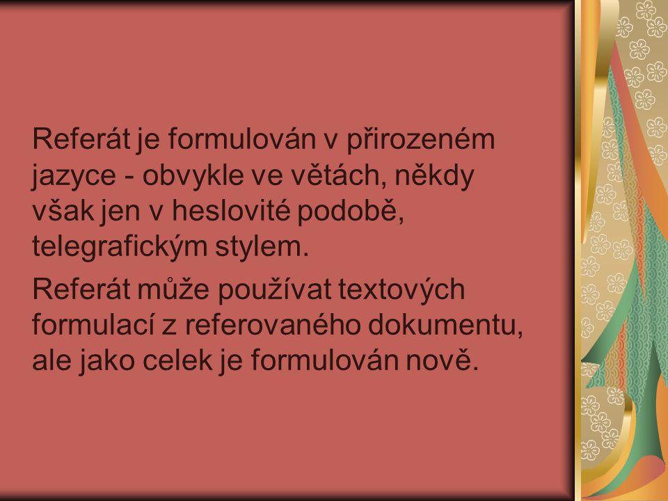 Referát je formulován v přirozeném jazyce - obvykle ve větách, někdy však jen v heslovité podobě, telegrafickým stylem.