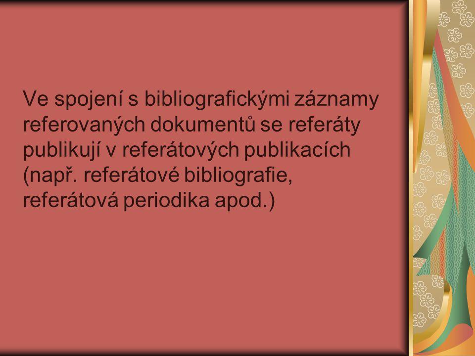 Ve spojení s bibliografickými záznamy referovaných dokumentů se referáty publikují v referátových publikacích (např.